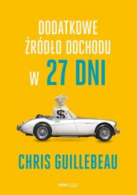 Dodatkowe źródło dochodu w 27 dni - Chris Guillebeau | mała okładka