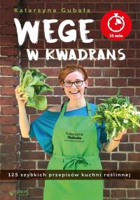 Wege w kwadrans 125 szybkich przepisów kuchni roślinnej - Katarzyna Gubała | mała okładka