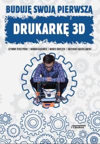 Buduję swoją pierwszą drukarkę 3D - Terczyński Szymon, Gąsiorek Damian, Smyczek M | mała okładka