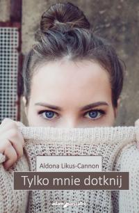 Tylko mnie dotknij - Aldona Likus-Cannon | mała okładka