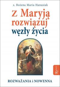 Z Maryją rozwiązuj węzły życia - Bożena Hanusiak | mała okładka