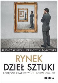 Rynek dzieł sztuki Podejście inwestycyjne i behawioralne - Sawicki Łukasz, Borowski Krzysztof | mała okładka