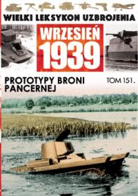 Wielki Leksykon Uzbrojenia Wrzesień 1939 Tom 151 Prototypy broni pancernej -    mała okładka