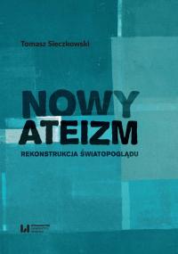 Nowy ateizm Rekonstrukcja światopoglądu - Tomasz Sieczkowski | mała okładka