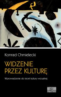 Widzenie przez kulturę Wprowadzenie do teorii kultury wizualnej - Chmielecki  Konrad | mała okładka