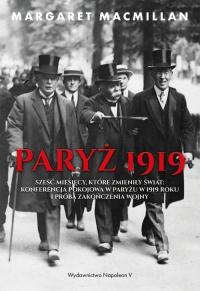 Paryż 1919 Sześć miesięcy, które zmieniły świat konferencja pokojowa w Paryżu w 1919 roku i próba zakończenia w - Margaret MacMillan | mała okładka