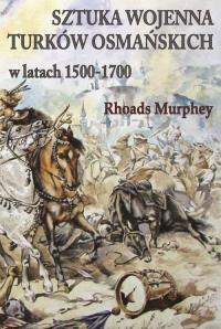 Sztuka wojenna Turków osmańskich w latach 1500-1700 - Murphey Rhoads | mała okładka