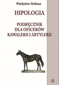 Hipologia Tom 2 Podręcznik dla oficerów kawalerii i artylerii tom II - Władysław Hofman | mała okładka