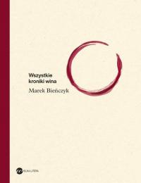 Wszystkie kroniki wina - Marek Bieńczyk | mała okładka