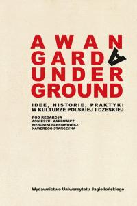 Awangarda Underground Idee, historie, praktyki w kulturze polskiej i czeskiej -    mała okładka