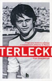 Terlecki Tragiczna historia jednego z najlepszych piłkarzy w Polsce - Piotr Dobrowolski | mała okładka
