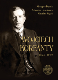 Wojciech Korfanty 1873-1939 - Bębnik Grzegorz, Rosenbaum Sebastian, Węcki Mirosław | mała okładka