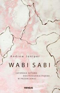 Wabi sabi Japońska sztuka dostrzegania piękna w przemijaniu - Andrew Juniper   mała okładka