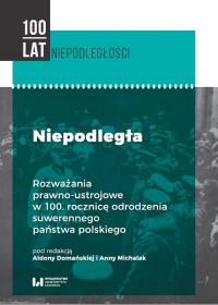 Niepodległa Rozważania prawno-ustrojowe w 100. rocznicę odrodzenia suwerennego państwa polskiego -  | mała okładka