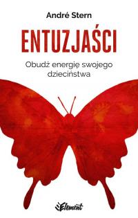 Entuzjaści Obudź energię swojego dzieciństwa - André Stern | mała okładka