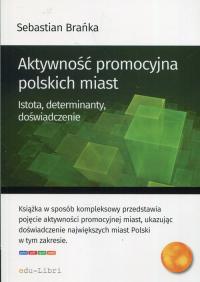 Aktywność promocyjna polskich miast Istota, determinanty, doświadczenie - Sebastian Brańka | mała okładka