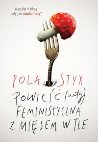 Powieść (anty)feministyczna z mięsem w tle - Pola Styx | mała okładka