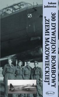 """300 Dywizjon Bombowy """"Ziemi Mazowieckiej"""" - Łukasz Jaśkiewicz   mała okładka"""