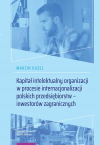 Kapitał intelektualny organizacji w procesie internacjonalizacji polskich przedsiębiorstw - inwestorów zagranicznych - Marcin Kuzel | mała okładka