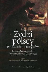 Żydzi polscy w oczach historyków Tom dedykowany pamięci Profesora Józefa A. Gierowskiego -  | mała okładka