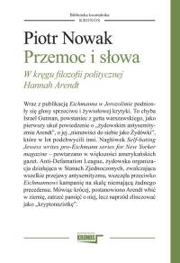 Przemoc i słowa W kręgu filozofii politycznej Hannah Arendt - Piotr Nowak | mała okładka