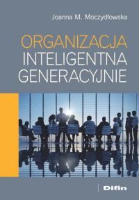 Organizacja inteligentna generacyjnie - Moczydłowska Joanna M. | mała okładka