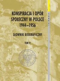 Konspiracja i opór społeczny w Polsce 1944-1956 tom 5 Słownik biograficzny -  | mała okładka