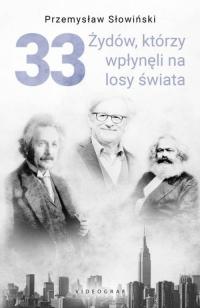 33 Żydów, którzy wpłynęli na losy świata Od Mojżesza do Kevina Mitnicka - Przemysław Słowiński | mała okładka