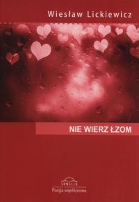 Nie wierz łzom - Wiesław Lickiewicz | mała okładka
