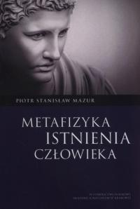 Metafizyka istnienia człowieka - Mazur Piotr Stanisław | mała okładka