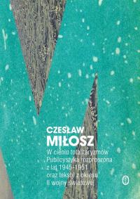 W cieniu totalitaryzmów Publicystyka rozproszona z lat 1945-1951 oraz teksty z okresu II wojny światowej - Czesław Miłosz | mała okładka
