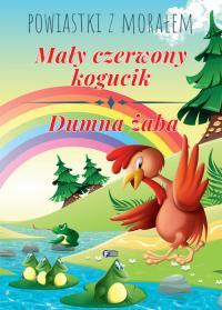 Powiastki z morałem Mały czerwony kogucik Dumna żaba -  | mała okładka