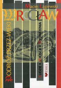 Wrocław Podróż przez wieki - Maciej Łagiewski | mała okładka