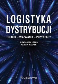 Logistyka dystrybucji. Trendy - Wyzwania - Przykłady - Łapko Aleksandra, Wagner Natalia | mała okładka