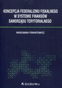 Koncepcja federalizmu fiskalnego w systemie finansów samorządu terytorialnego - Marzanna Poniatowicz | mała okładka