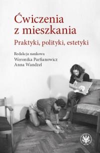 Ćwiczenia z mieszkania Praktyki, polityki, estetyki - Wandzel Anna, Parfianowicz-Vertun Weronika   mała okładka