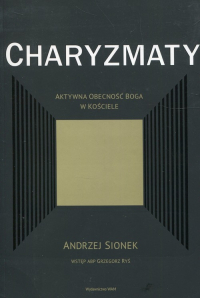 Charyzmaty Aktywna obecność Boga w kościele - Sionek Andrzej, Ryś Grzegorz | mała okładka