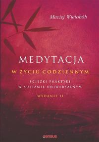 Medytacja w życiu codziennym Ścieżki praktyki w sufizmie uniwersalnym. Wydanie II - Wielobób Maciej   mała okładka