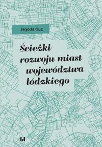 Ścieżki rozwoju miast województwa łódzkiego - Jagoda Guz | mała okładka
