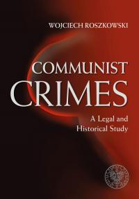 Communist Crimes A legal a historical study - Wojciech Roszkowski   mała okładka