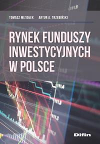Rynek funduszy inwestycyjnych w Polsce - Miziołek Tomasz, Trzebiński Artur A.   mała okładka