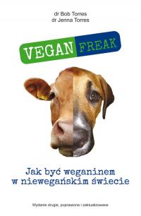 Vegan Freak Jak być weganinem w niewegańskim świecie - Torres Bob, Torres Jenna | mała okładka