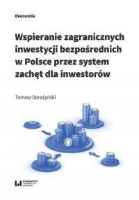 Wspieranie zagranicznych inwestycji bezpośrednich w Polsce przez system zachęt dla inwestorów - Tomasz Dorożyński | mała okładka