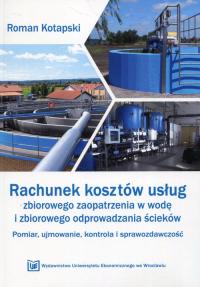 Rachunek kosztów usług zbiorowego zaopatrzenia w wodę i zbiorowego odprowadzania ścieków Pomiar, ujmowanie, kontrola i sprawozdawczość - Roman Kotapski | mała okładka