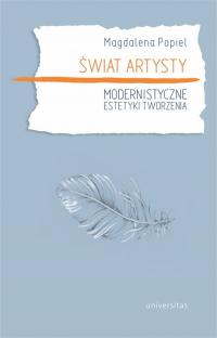 Świat artysty Modernistyczne estetyki tworzenia - Magdalena Popiel | mała okładka