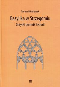 Bazylika w Strzegomiu Gotycki pomnik historii - Tomasz Mikołajczak | mała okładka
