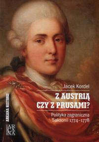 Z Austrią czy z Prusami Polityka zagraniczna Saksonii 1774-1778 - Jacek Kordel   mała okładka
