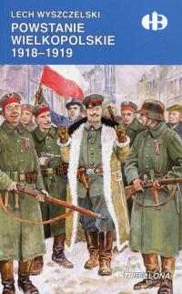 Powstanie Wielkopolskie 1918-1919 - Lech Wyszczelski | mała okładka
