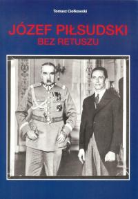 Józef Piłsudski Bez retuszu - Tomasz Ciołkowski | mała okładka