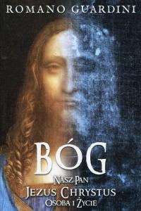 Bóg Nasz Pan Jezus Chrystus Osoba i życie - Romano Guardini | mała okładka